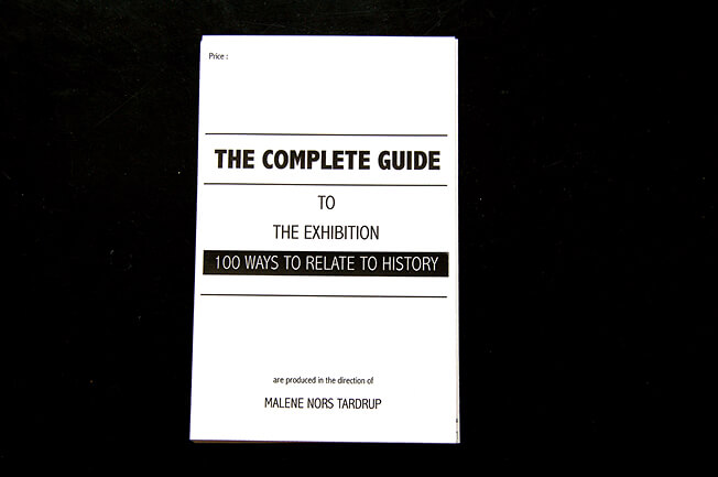 The Complete Guide, 100 Ways to relate to History, Malene Nors Tardrup (2011)